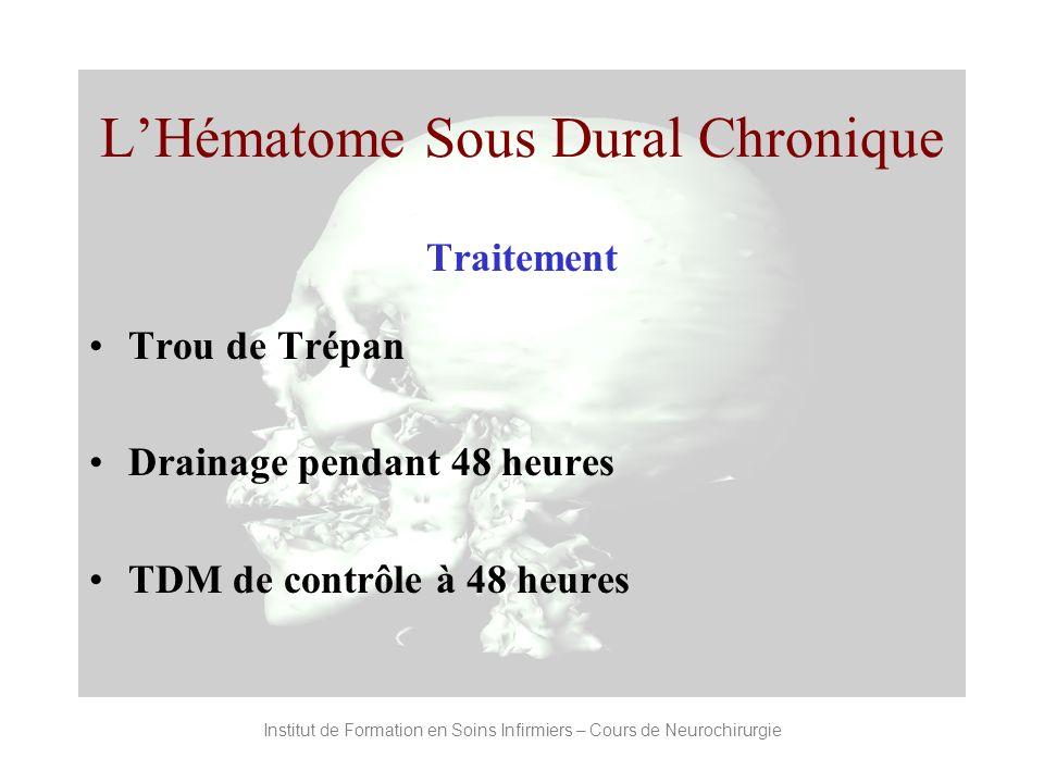 Institut de Formation en Soins Infirmiers – Cours de Neurochirurgie LHématome Sous Dural Chronique Traitement Trou de Trépan Drainage pendant 48 heure
