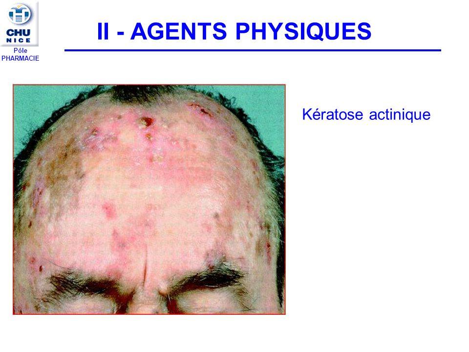 Pôle PHARMACIE II - AGENTS PHYSIQUES Kératose actinique
