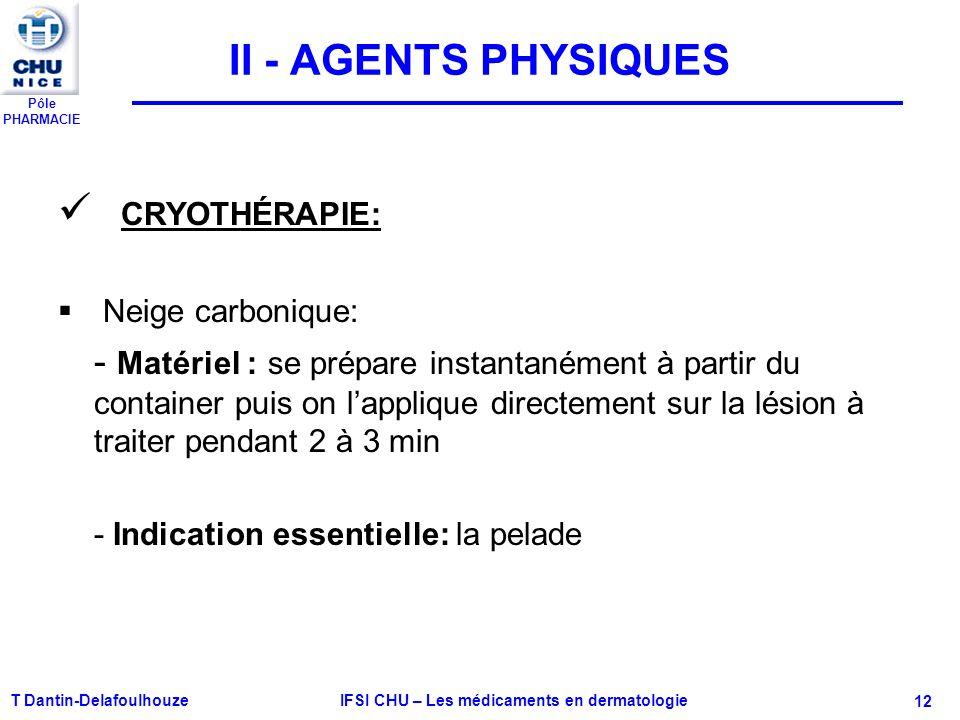 Pôle PHARMACIE T Dantin-Delafoulhouze IFSI CHU – Les médicaments en dermatologie - 12 II - AGENTS PHYSIQUES CRYOTHÉRAPIE: Neige carbonique: - Matériel