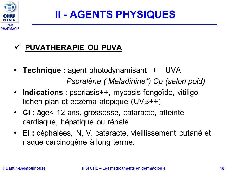 Pôle PHARMACIE T Dantin-Delafoulhouze IFSI CHU – Les médicaments en dermatologie - 16 II - AGENTS PHYSIQUES PUVATHERAPIE OU PUVA Technique : agent pho