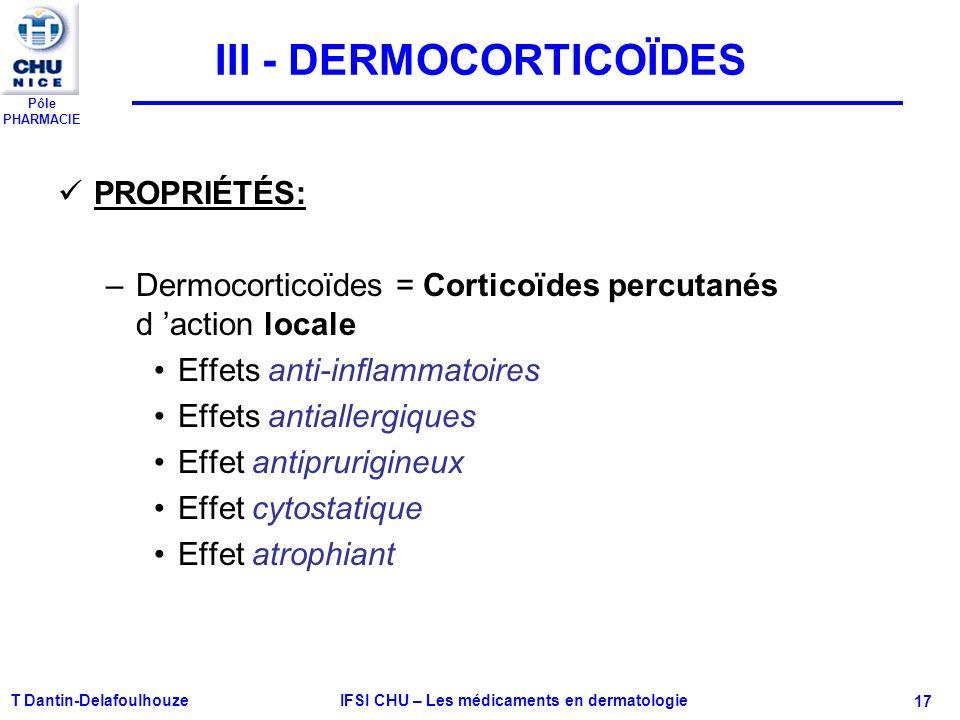 Pôle PHARMACIE T Dantin-Delafoulhouze IFSI CHU – Les médicaments en dermatologie - 17 III - DERMOCORTICOÏDES PROPRIÉTÉS: –Dermocorticoïdes = Corticoïd