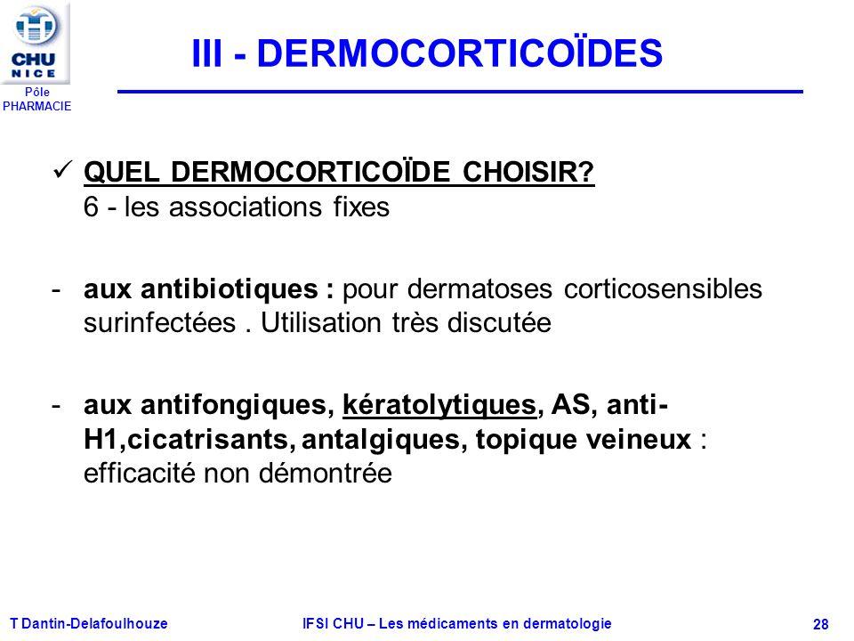 Pôle PHARMACIE T Dantin-Delafoulhouze IFSI CHU – Les médicaments en dermatologie - 28 III - DERMOCORTICOÏDES QUEL DERMOCORTICOÏDE CHOISIR? 6 - les ass