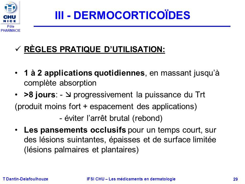 Pôle PHARMACIE T Dantin-Delafoulhouze IFSI CHU – Les médicaments en dermatologie - 29 III - DERMOCORTICOÏDES RÈGLES PRATIQUE DUTILISATION: 1 à 2 appli