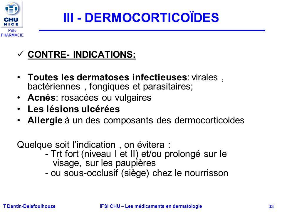 Pôle PHARMACIE T Dantin-Delafoulhouze IFSI CHU – Les médicaments en dermatologie - 33 III - DERMOCORTICOÏDES CONTRE- INDICATIONS: Toutes les dermatose