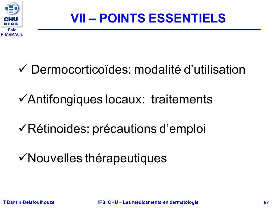 Pôle PHARMACIE T Dantin-Delafoulhouze IFSI CHU – Les médicaments en dermatologie - 57 VII – POINTS ESSENTIELS Dermocorticoïdes: modalité dutilisation