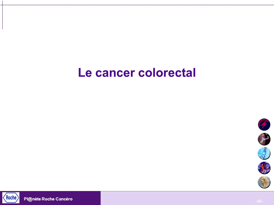 -12- Pl@nète Roche Cancéro Le cancer colorectal