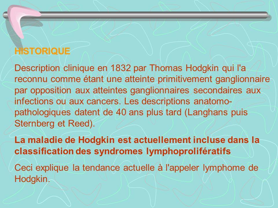 HISTORIQUE Description clinique en 1832 par Thomas Hodgkin qui l'a reconnu comme étant une atteinte primitivement ganglionnaire par opposition aux att