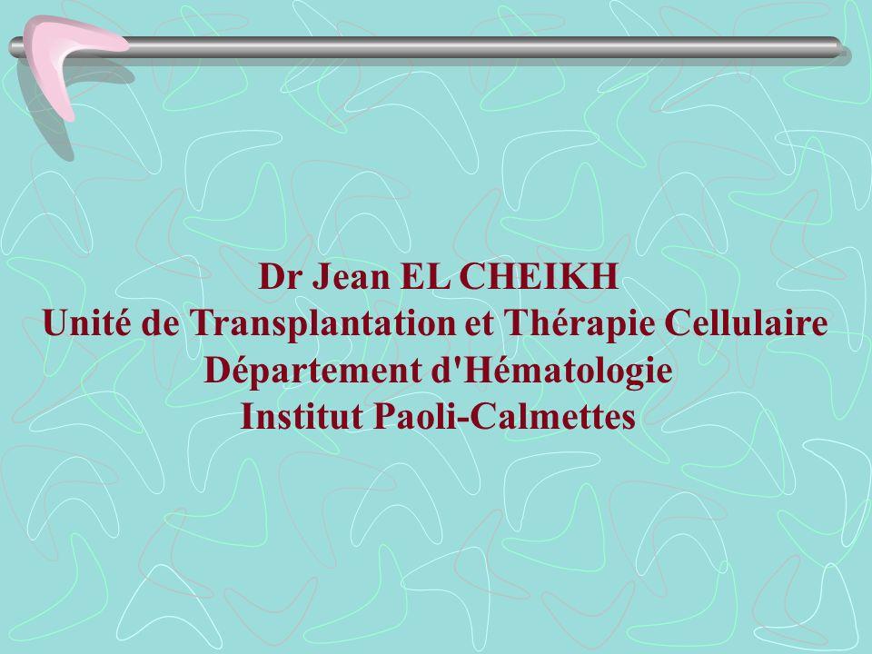 Dr Jean EL CHEIKH Unité de Transplantation et Thérapie Cellulaire Département d'Hématologie Institut Paoli-Calmettes
