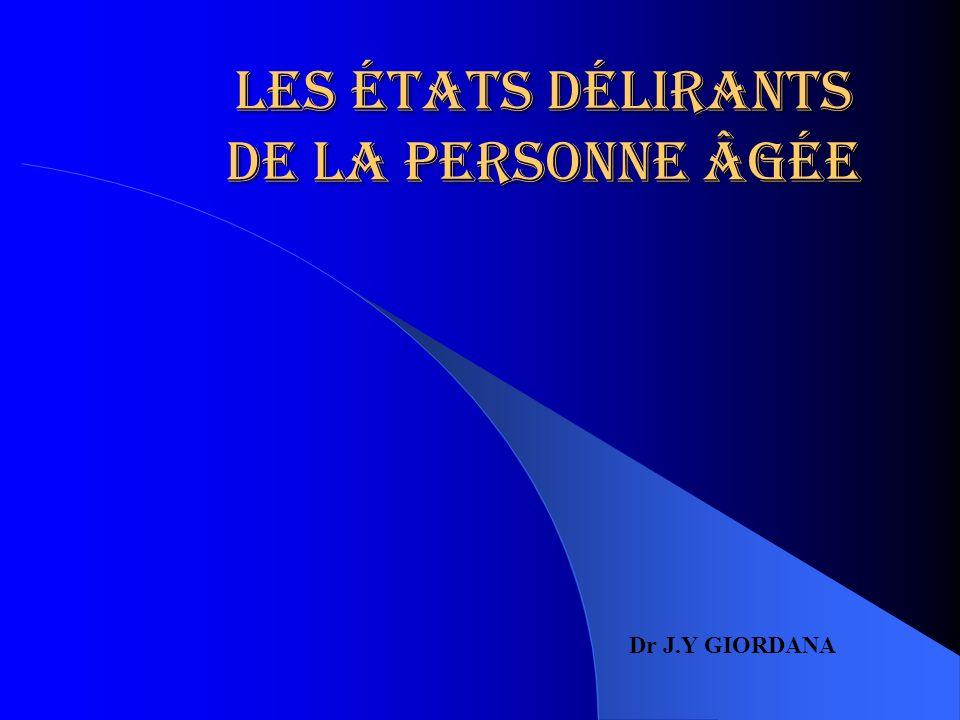 Les états délirants de la personne âgée Dr J.Y GIORDANA