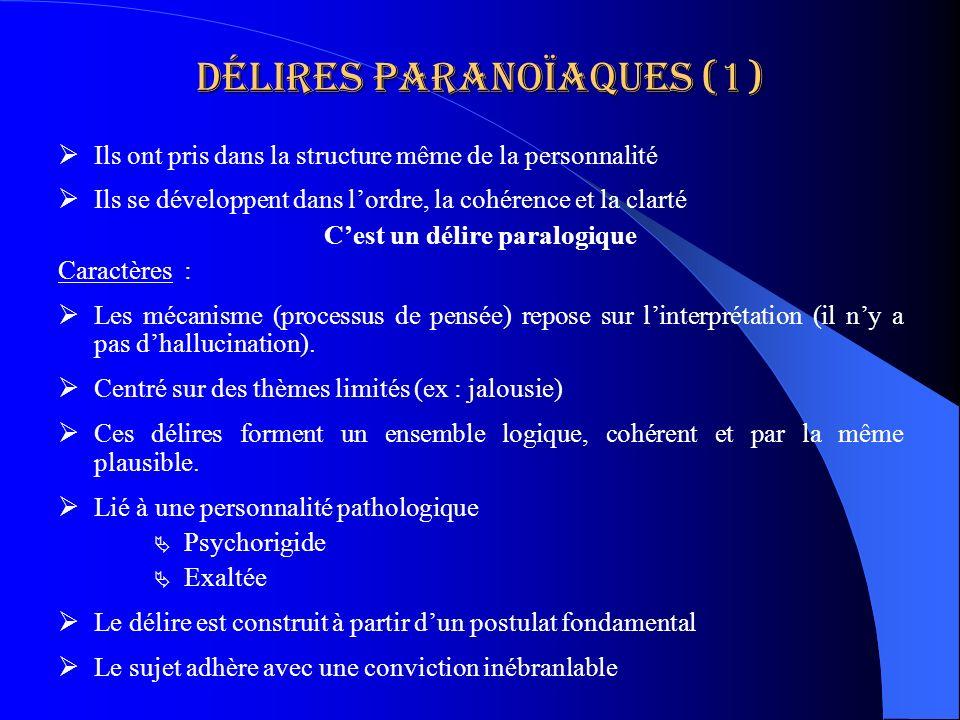 Délires paranoïaques (1) Ils ont pris dans la structure même de la personnalité Ils se développent dans lordre, la cohérence et la clarté Cest un déli