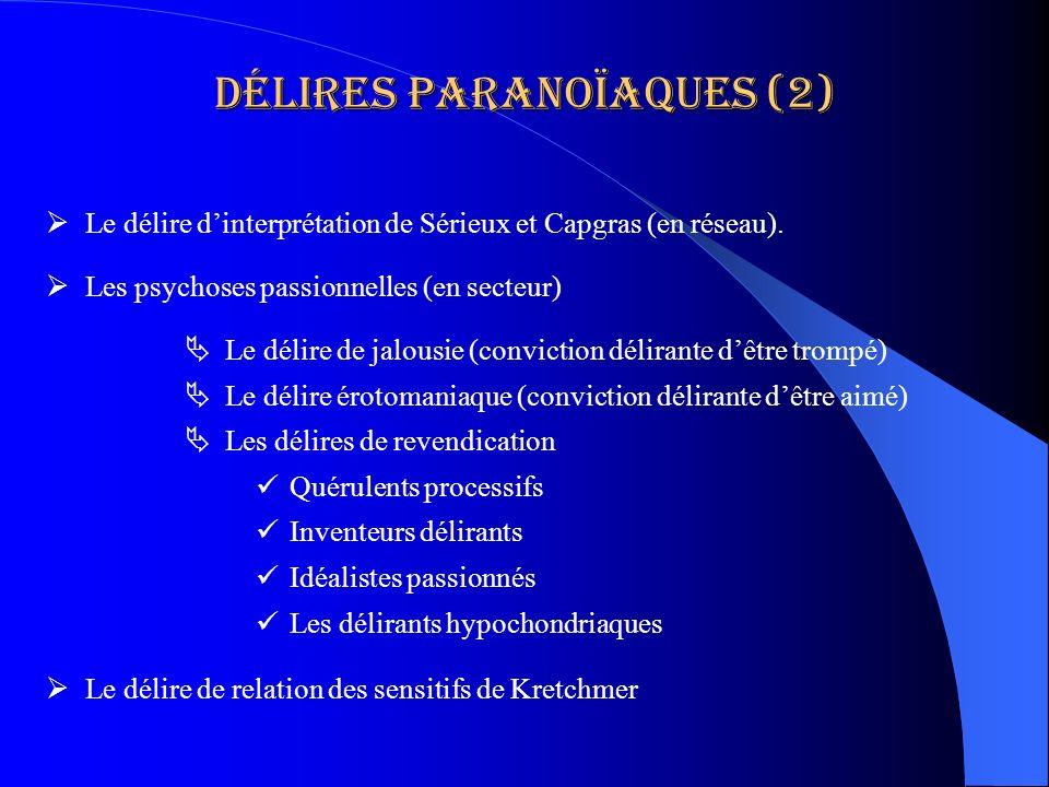 Délires paranoïaques (2) Le délire dinterprétation de Sérieux et Capgras (en réseau). Les psychoses passionnelles (en secteur) Le délire de jalousie (