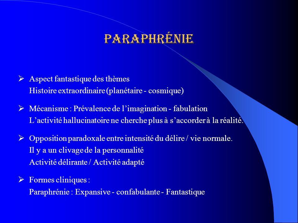 paraphrénie Aspect fantastique des thèmes Histoire extraordinaire (planétaire - cosmique) Mécanisme : Prévalence de limagination - fabulation Lactivit