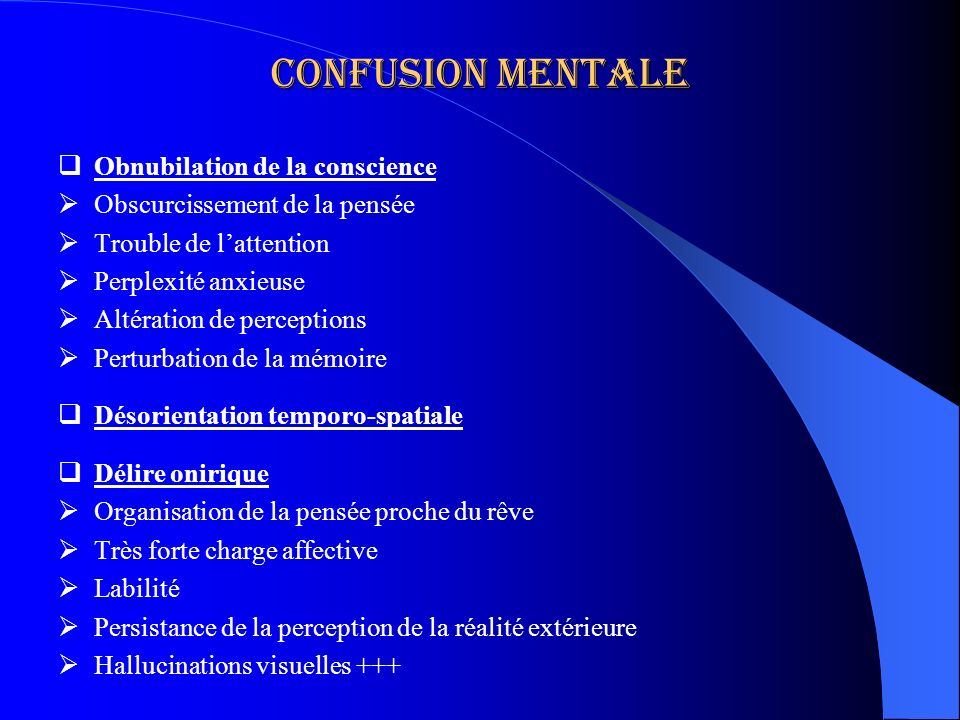 Confusion mentale Obnubilation de la conscience Obscurcissement de la pensée Trouble de lattention Perplexité anxieuse Altération de perceptions Pertu