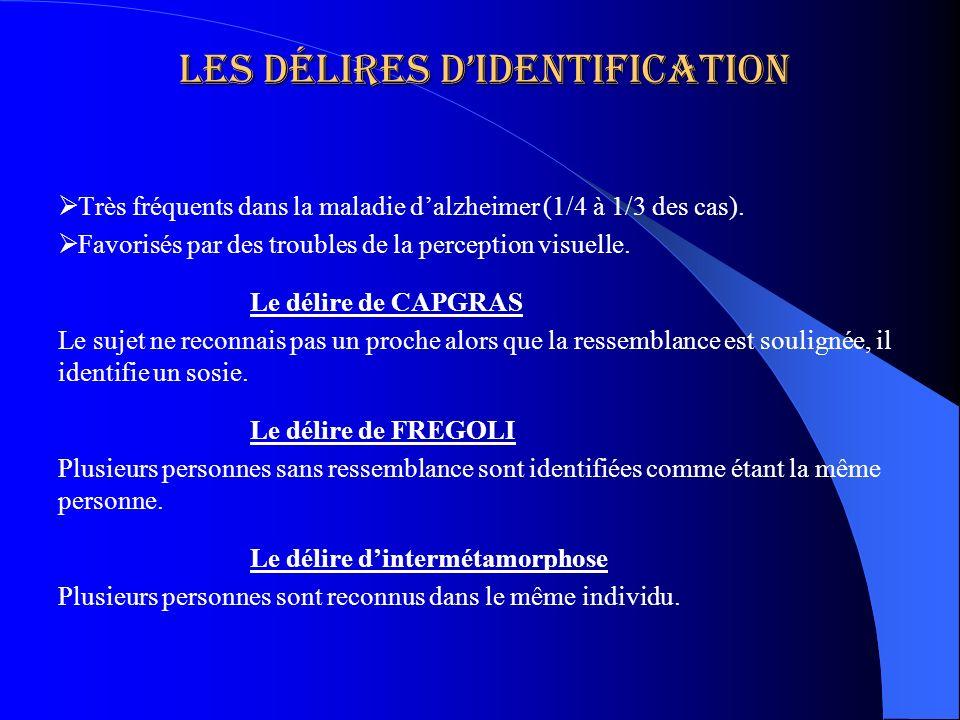 Les délires didentification Très fréquents dans la maladie dalzheimer (1/4 à 1/3 des cas). Favorisés par des troubles de la perception visuelle. Le dé