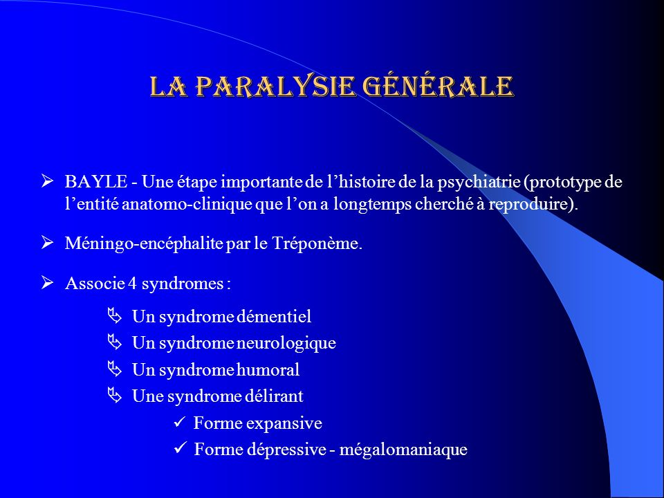 La paralysie générale BAYLE - Une étape importante de lhistoire de la psychiatrie (prototype de lentité anatomo-clinique que lon a longtemps cherché à