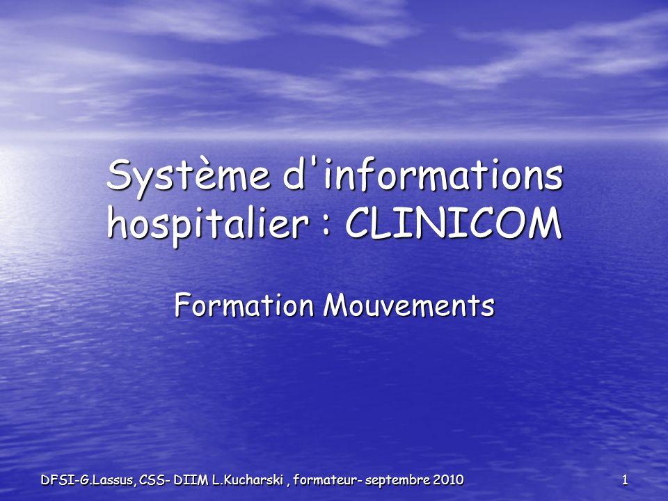 DFSI-G.Lassus, CSS- DIIM L.Kucharski, formateur- septembre 2010 1 Système d'informations hospitalier : CLINICOM Formation Mouvements