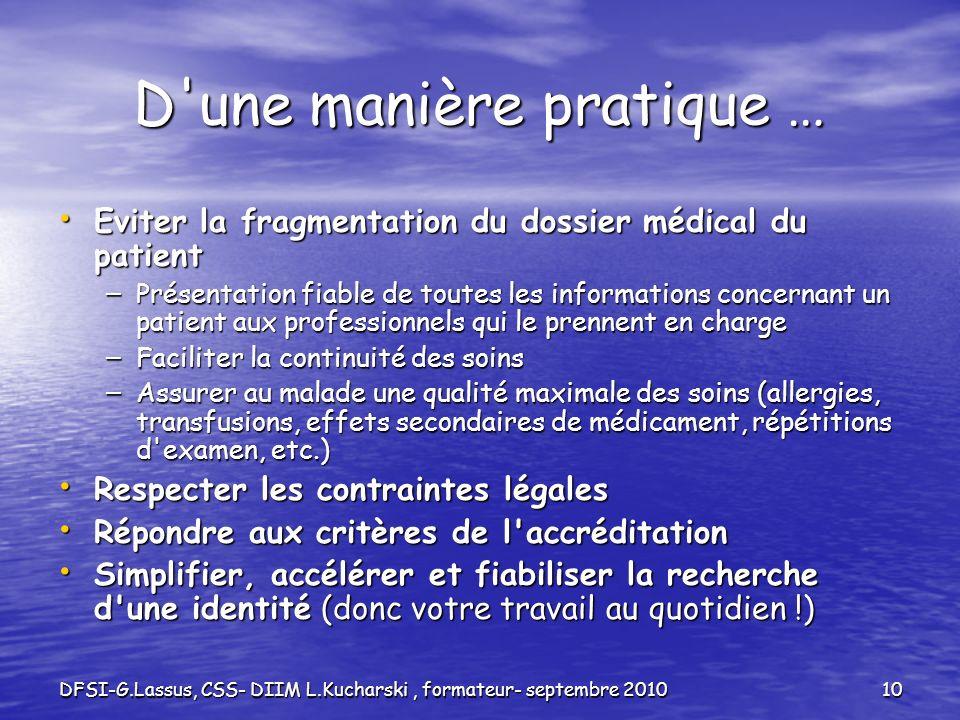 DFSI-G.Lassus, CSS- DIIM L.Kucharski, formateur- septembre 201010 D'une manière pratique … Eviter la fragmentation du dossier médical du patient Evite