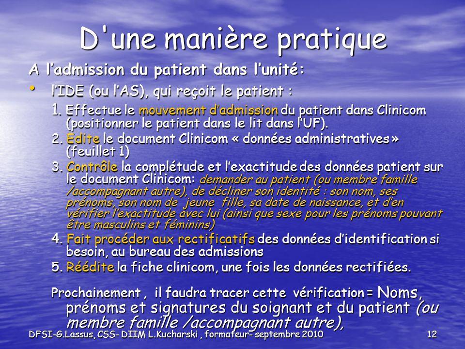DFSI-G.Lassus, CSS- DIIM L.Kucharski, formateur- septembre 201012 D'une manière pratique A ladmission du patient dans lunité: lIDE (ou lAS), qui reçoi