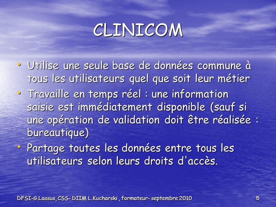 DFSI-G.Lassus, CSS- DIIM L.Kucharski, formateur- septembre 20105 CLINICOM Utilise une seule base de données commune à tous les utilisateurs quel que s
