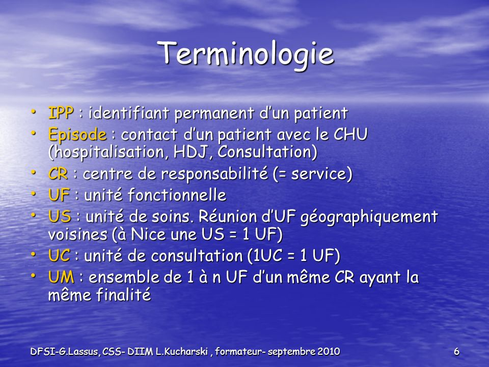 DFSI-G.Lassus, CSS- DIIM L.Kucharski, formateur- septembre 20106 Terminologie IPP : identifiant permanent dun patient IPP : identifiant permanent dun