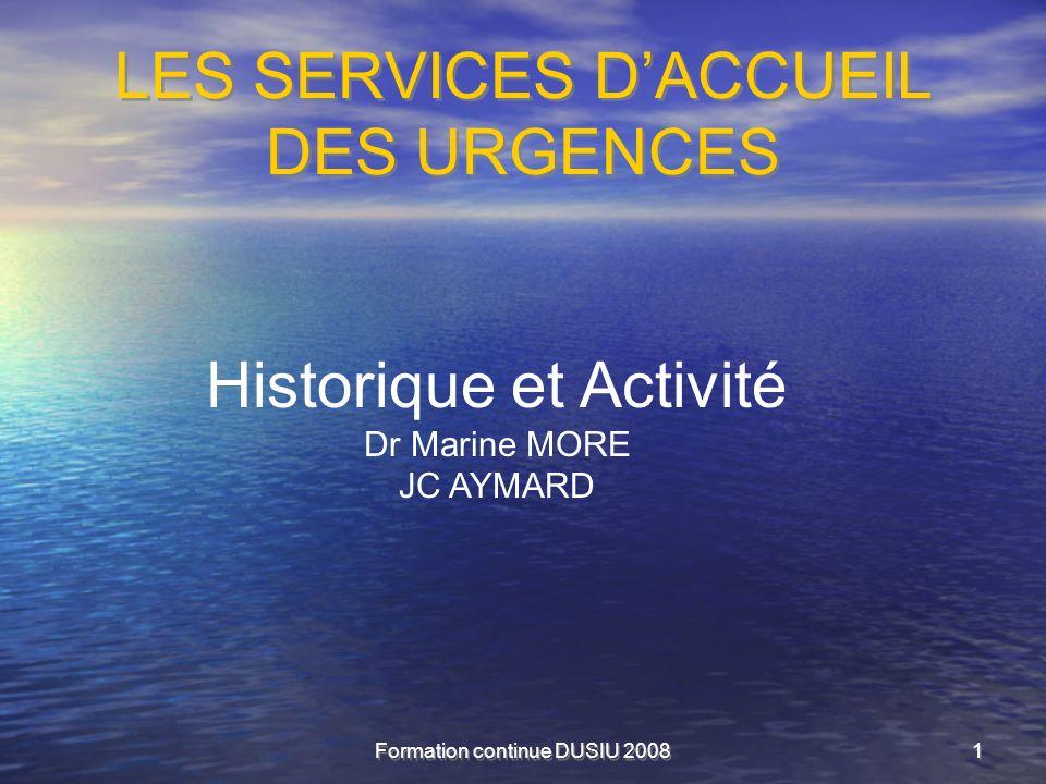 Formation continue DUSIU 20081 LES SERVICES DACCUEIL DES URGENCES Historique et Activité Dr Marine MORE JC AYMARD