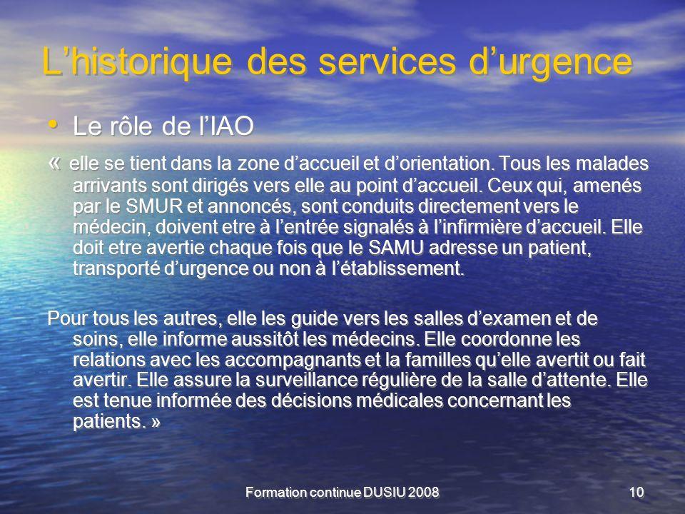 Formation continue DUSIU 200810 Lhistorique des services durgence Le rôle de lIAO « elle se tient dans la zone daccueil et dorientation. Tous les mala