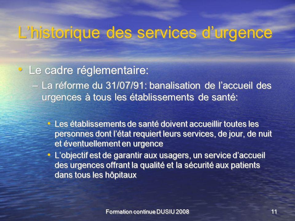 Formation continue DUSIU 200811 Lhistorique des services durgence Le cadre réglementaire: –La réforme du 31/07/91: banalisation de laccueil des urgenc