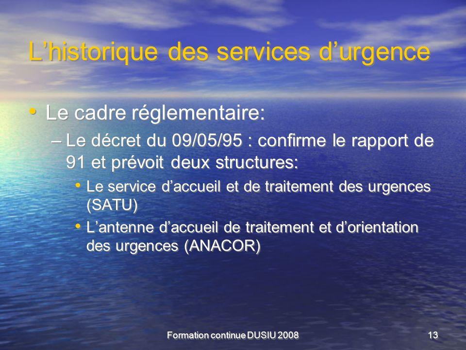 Formation continue DUSIU 200813 Lhistorique des services durgence Le cadre réglementaire: –Le décret du 09/05/95 : confirme le rapport de 91 et prévoi