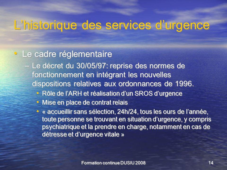 Formation continue DUSIU 200814 Lhistorique des services durgence Le cadre réglementaire –Le décret du 30/05/97: reprise des normes de fonctionnement