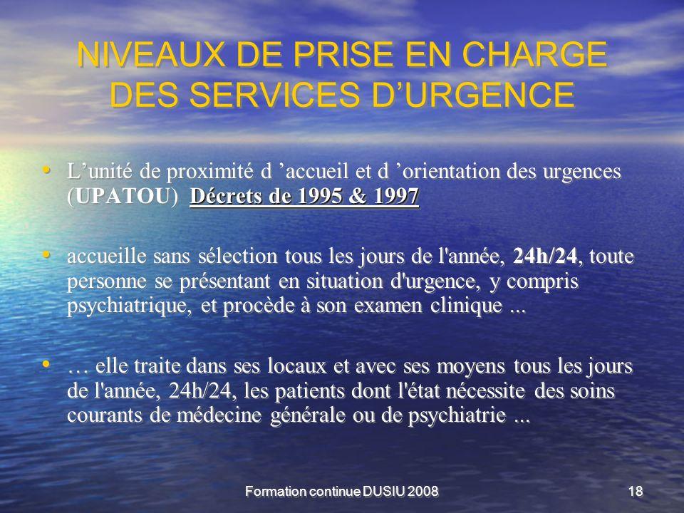 Formation continue DUSIU 200818 NIVEAUX DE PRISE EN CHARGE DES SERVICES DURGENCE Décrets de 1995 & 1997 Lunité de proximité d accueil et d orientation