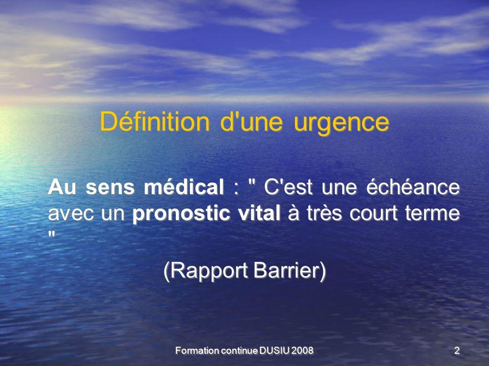 Formation continue DUSIU 20082 Définition d'une urgence Au sens médical :