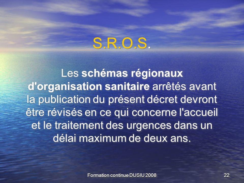 Formation continue DUSIU 2008 2222 S.R.O.S. Les schémas régionaux d'organisation sanitaire arrêtés avant la publication du présent décret devront être
