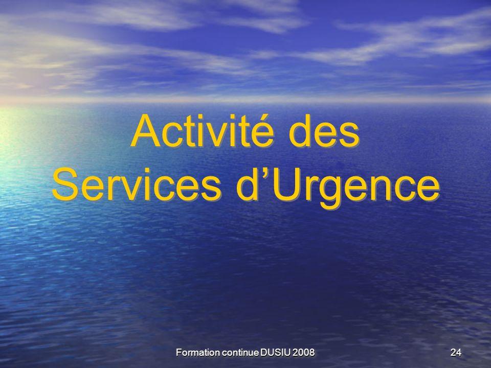 Formation continue DUSIU 2008 2424 Activité des Services dUrgence