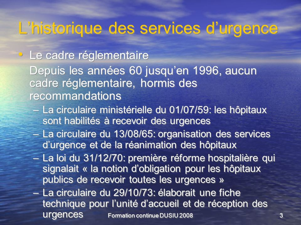 Formation continue DUSIU 20083 Lhistorique des services durgence Le cadre réglementaire Depuis les années 60 jusquen 1996, aucun cadre réglementaire,