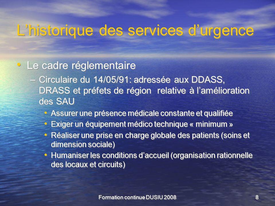 Formation continue DUSIU 20088 Lhistorique des services durgence Le cadre réglementaire –Circulaire du 14/05/91: adressée aux DDASS, DRASS et préfets