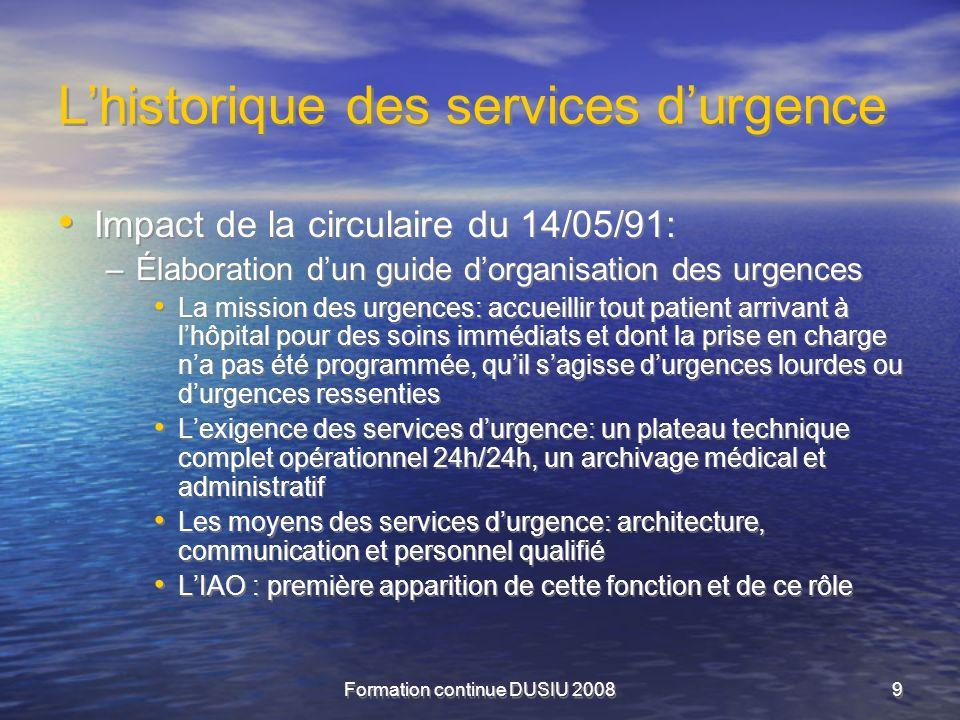 Formation continue DUSIU 20089 Lhistorique des services durgence Impact de la circulaire du 14/05/91: –Élaboration dun guide dorganisation des urgence
