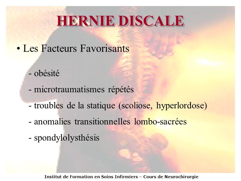 Institut de Formation en Soins Infirmiers – Cours de Neurochirurgie HERNIE DISCALE Les Facteurs Favorisants - obésité - microtraumatismes répétés - tr