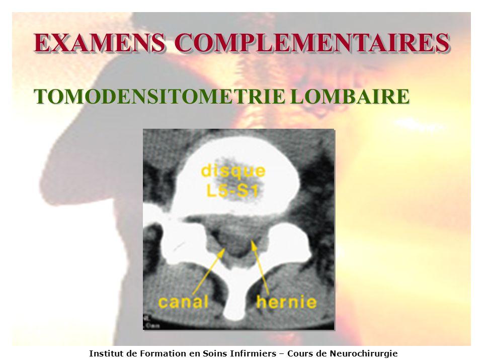 Institut de Formation en Soins Infirmiers – Cours de Neurochirurgie EXAMENS COMPLEMENTAIRES TOMODENSITOMETRIE LOMBAIRE