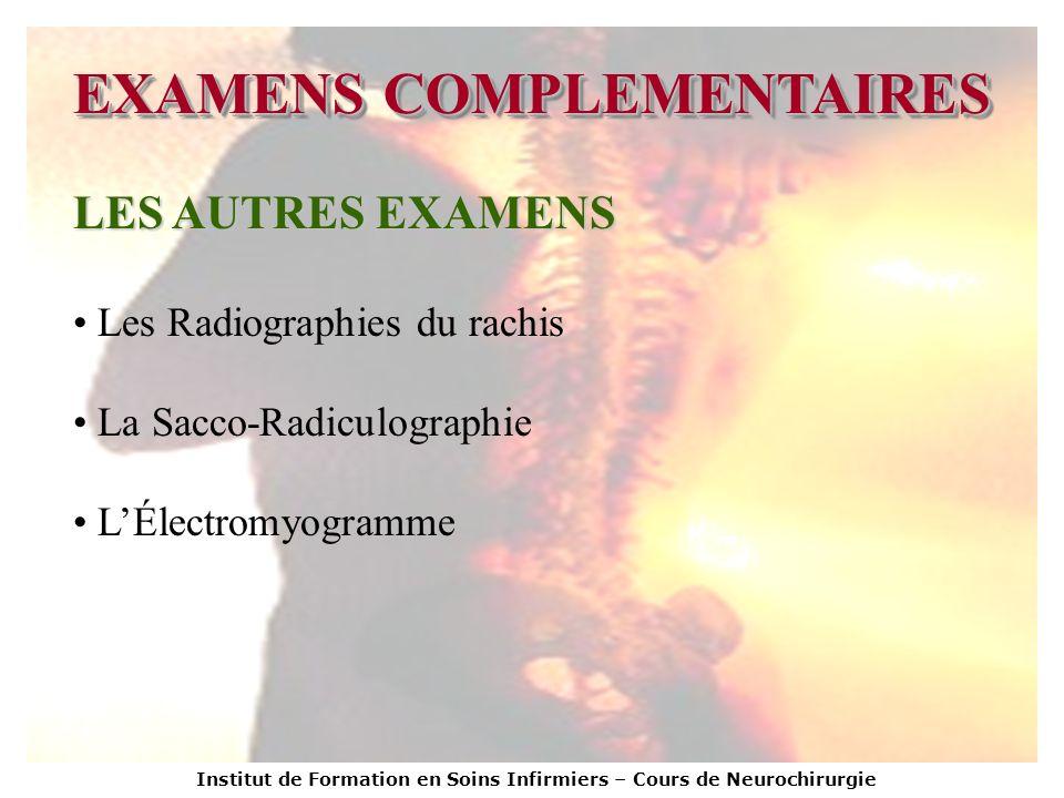 Institut de Formation en Soins Infirmiers – Cours de Neurochirurgie EXAMENS COMPLEMENTAIRES LES AUTRES EXAMENS Les Radiographies du rachis La Sacco-Ra