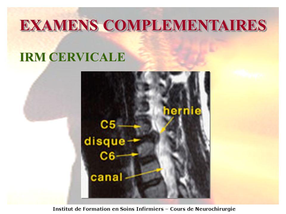 Institut de Formation en Soins Infirmiers – Cours de Neurochirurgie EXAMENS COMPLEMENTAIRES IRM CERVICALE