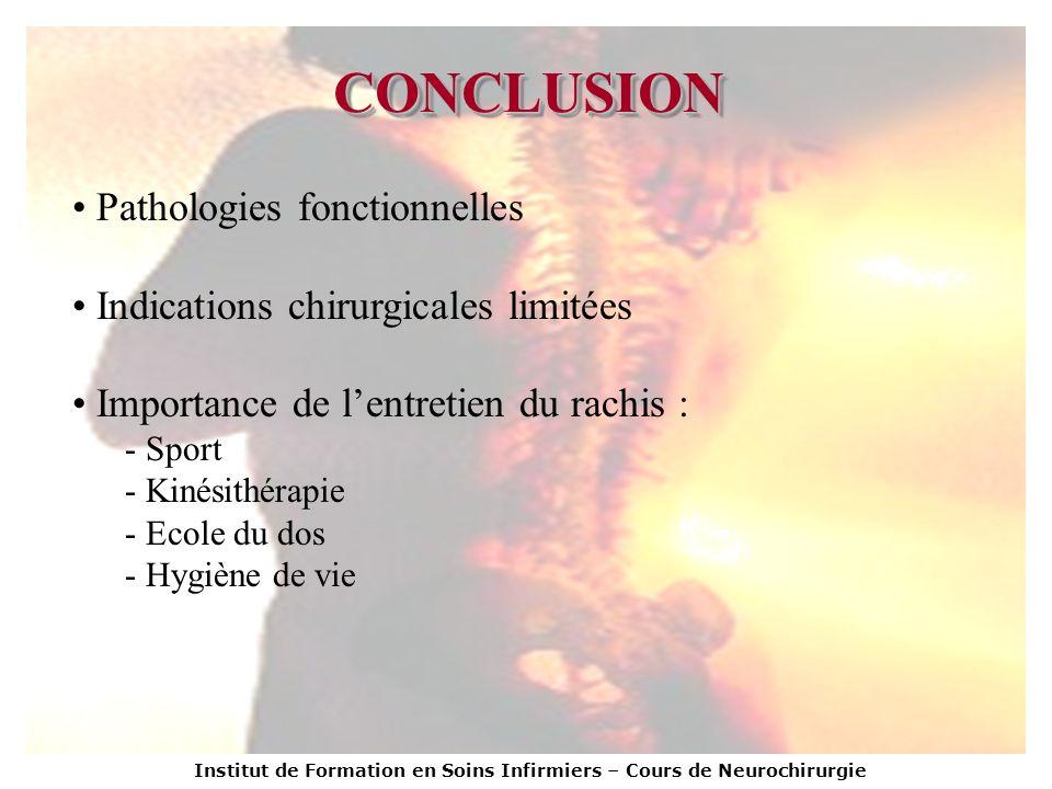 Institut de Formation en Soins Infirmiers – Cours de Neurochirurgie CONCLUSIONCONCLUSION Pathologies fonctionnelles Indications chirurgicales limitées