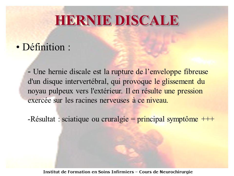 Institut de Formation en Soins Infirmiers – Cours de Neurochirurgie HERNIE DISCALE Définition : - Une hernie discale est la rupture de lenveloppe fibr