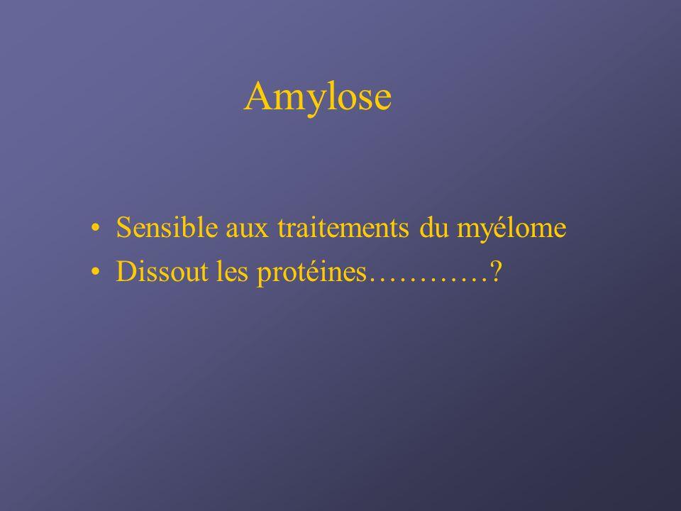Sensible aux traitements du myélome Dissout les protéines…………?