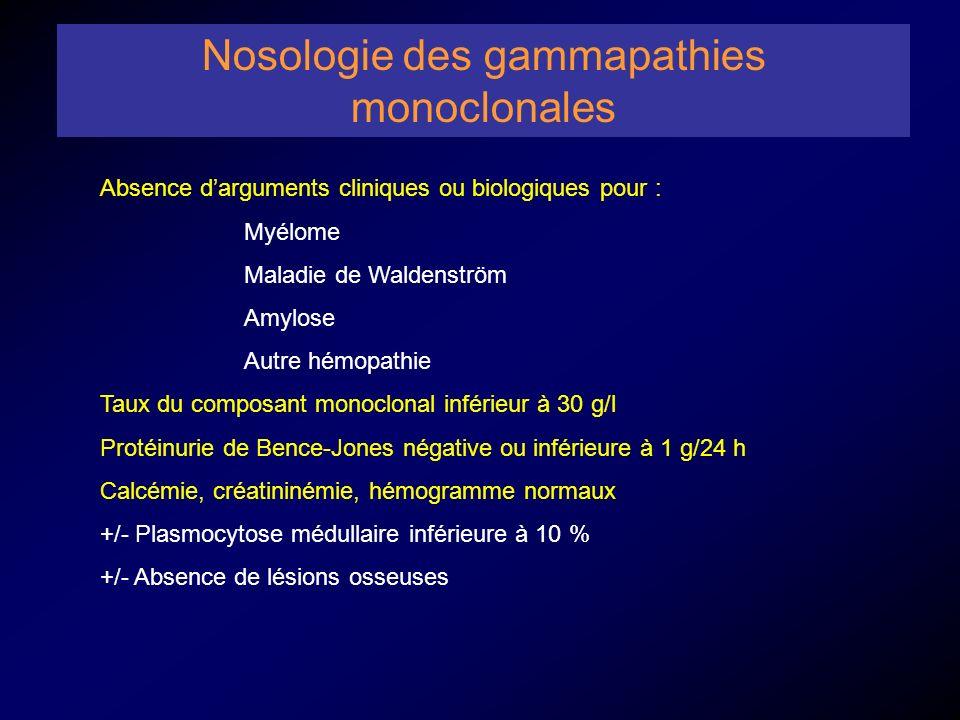 Nosologie des gammapathies monoclonales Absence darguments cliniques ou biologiques pour : Myélome Maladie de Waldenström Amylose Autre hémopathie Tau