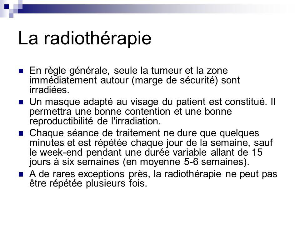 La radiothérapie En règle générale, seule la tumeur et la zone immédiatement autour (marge de sécurité) sont irradiées. Un masque adapté au visage du