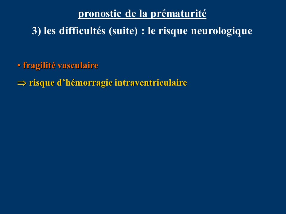 pronostic de la prématurité 3) les difficultés (suite) : le risque neurologique fragilité vasculaire fragilité vasculaire risque dhémorragie intravent