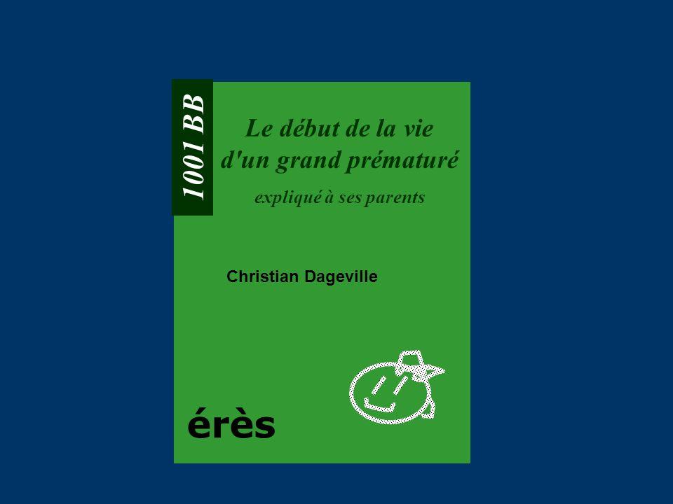 1001 BB Le début de la vie d'un grand prématuré expliqué à ses parents Christian Dageville érès