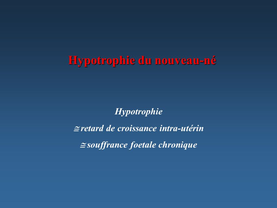 Définition Poids PC < 10ème percentile sur les courbes de LEROY-LEFORT Barrière du 3ème percentile - hypotrophie simple - poids inférieur au 3ème percentile hypotrophie sévère Importance de la confrontation poids / PC : - poids 10ème percentile hypotrophie harmonieuse (symétrique) hypotrophie dysharmonieuse (asymétrique)