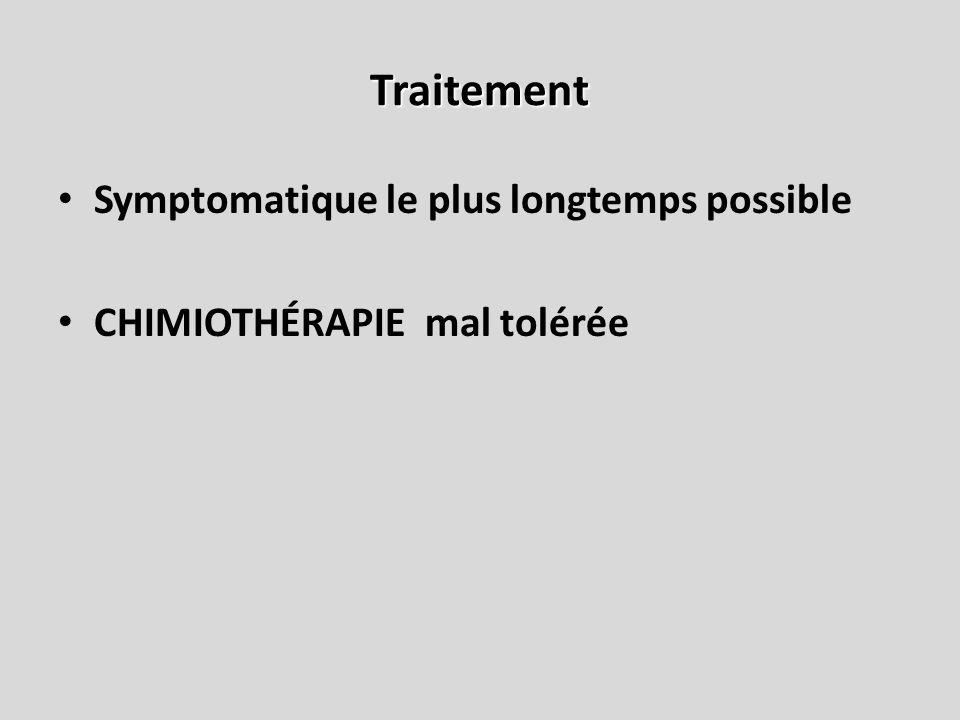 Traitement Symptomatique le plus longtemps possible CHIMIOTHÉRAPIE mal tolérée