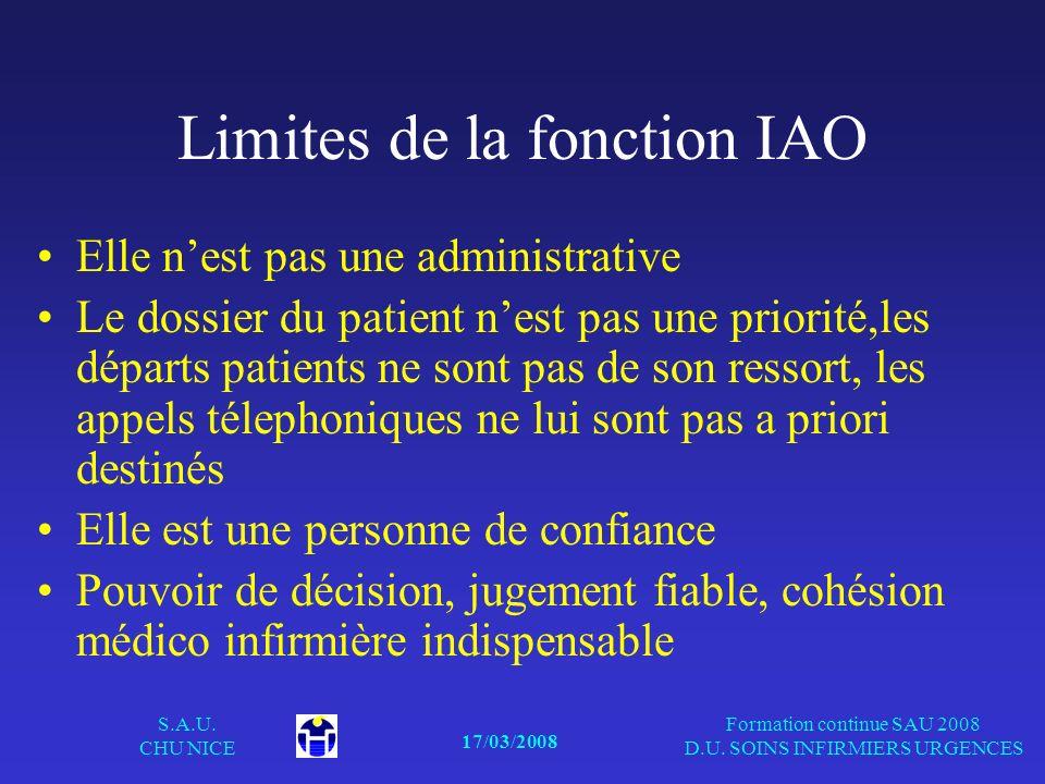 17/03/2008 S.A.U. CHU NICE Formation continue SAU 2008 D.U. SOINS INFIRMIERS URGENCES Limites de la fonction IAO Elle nest pas une administrative Le d